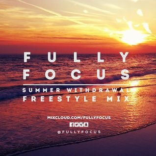 Fully Focus Freestyle Mix 2 (Summer Withdrawal)