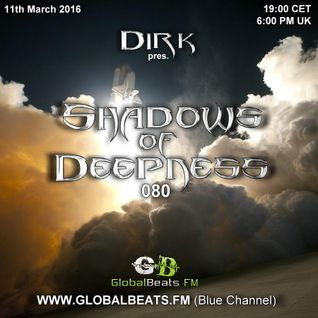 Dirk pres. Shadows Of Deepness 080 (11th March 2016) on GlobalBeats.FM [Blue Channel]