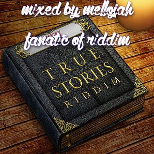 True Stories Riddim (PAYDAY Music 2011) Mixed By MELLOJAH FANATIC OF RIDDIM