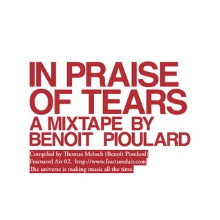 Fractured Air 02: In Praise Of Tears (A Mixtape by Benoît Pioulard)