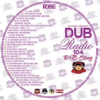 Dub Radio 104 Presented by DJ R DUB L a.k.a. R&B Steez Part. 104 (2016 - FULL Mix)