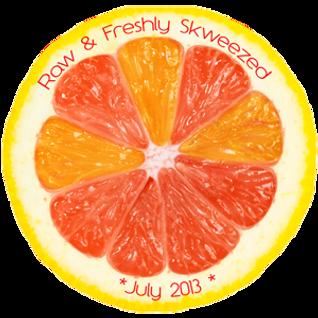 Raw And Freshly Skweezed July 2013