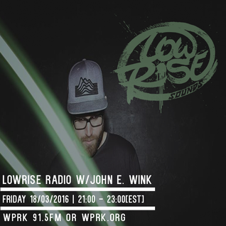 LowRise Radio w/John E. Wink 18/03/2016
