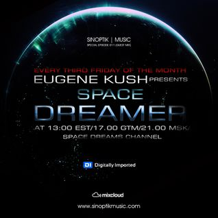 Eugene Kush Presents Space Dreamer Episode 011 (Sinoptik Music Guest Mix)