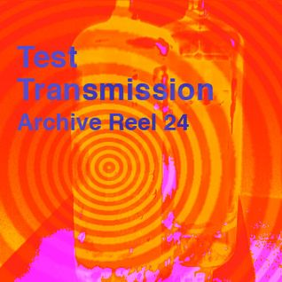 Test Transmission Archive Reel 24