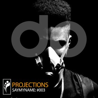 SAYMYNAME: Projections 003
