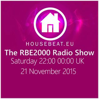 The RBE2000 Radio Show 21 Nov 2015 Housebeat.eu