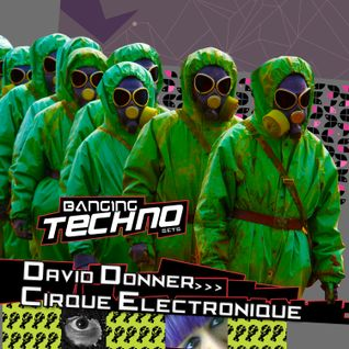 BANGING TECHNO sets 073 >> David Donner // Cirque Electronique