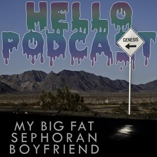 HELLO PODCAST 016 // My Big Fat Sephoran Boyfriend