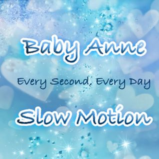 Baby Anne- Slow Motion (Every Second, Every Day) 11.11.12