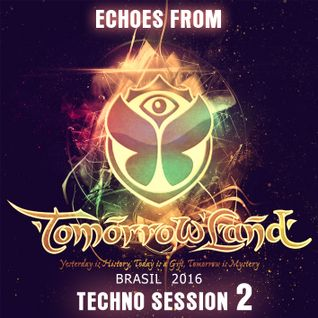 Echoes from Tomorrowland - Brasil 2016 [Techno Session 2]