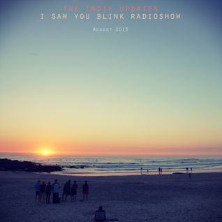 The indie update's i saw you blink radioshow / august 2013