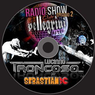 DJ SET CLUB PELLEGRINI RADIOSHOW EPISODIO 2 - LUCIANO TRONCOSO + SEBASTIAN DC 4HS. LIVE SET