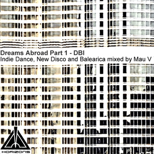 Mau V - Horizons - Dreams Abroad Part 1 - Indie Dance & Deep House