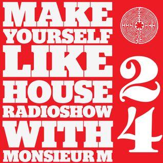 MAKE YOURSELF LIKE...HOUSE Radioshow - with Monsieur M. - #024