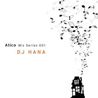 Atico Mix Series 001 / DJ HANA