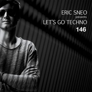 Let's Go Techno Podcast 146 with Eric Sneo