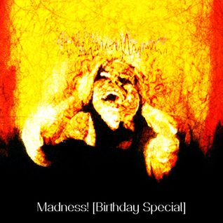 017 - Madness! [Birthday Special]