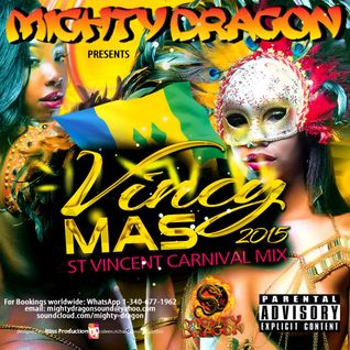Mighty Dragon Presents: Vincy Mas 2015 St Vincent Carnival Mix