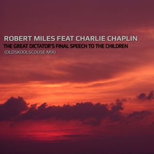 Robert Miles Feat Charlie Chaplin - The Dictators Final Speech To The Children (OldSkoolScouse Mix)