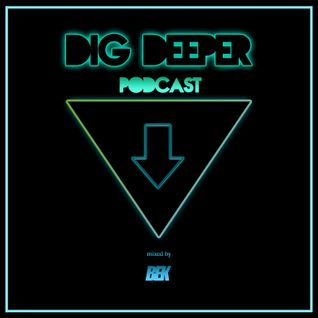 Dig Deeper Podcast #6 mixed by Bek