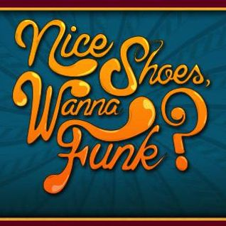Nice Shoes, Wanna Funk?