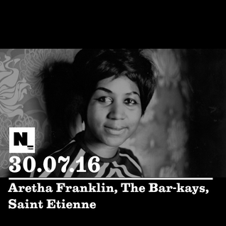 Nómada (30.07.2016): Aretha Franklin, The Bar-Kays, Saint Etienne