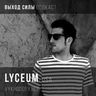 Vykhod Sily Podcast - Lyceum Guest Mix