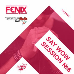 FENIX - SAY WOW SESSION #6