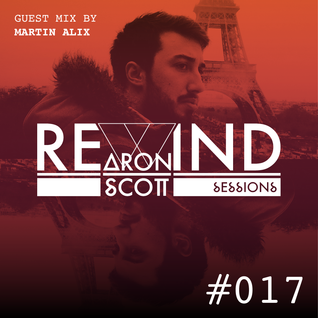 REWIND SESSION #017 by Aron Scott, guest mix by Martin Alix - May 2016