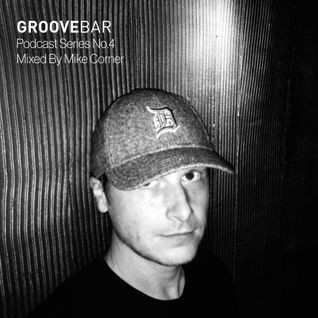 Groove Bar podcast series no.4 mixed by Mike Corner