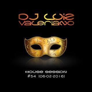 DJ Luiz Valeriano presents House Session #54 [06-02-2016]