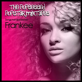 Popsessed Popstar Mixtapes:  Frankee