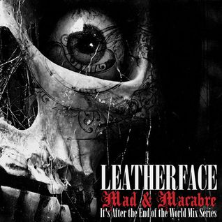Leatherface - Mad & Macabre - It's After the End of the World Mix Series