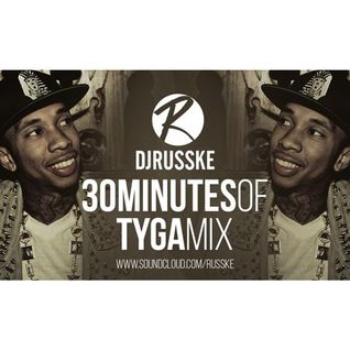 @DJRUSSKE - #30MinutesOf @Tyga M1X(PROMOTIONAL USE ONLY)