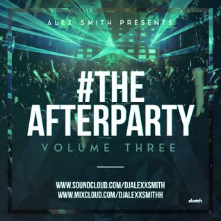 DJAlexSmith Presents #TheAfterParty Vol 3