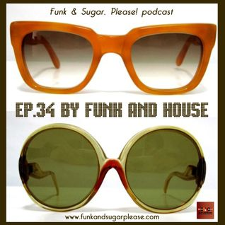 Funk & Sugar, Please! podcast 34 by Funk And House