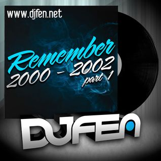DJ Fen : Remember 2000 -2002 / Part 1