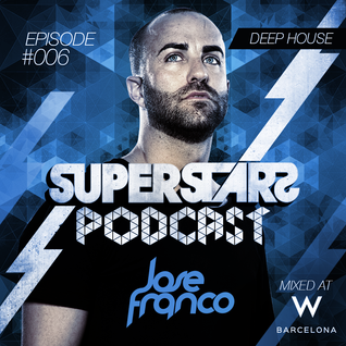 Superstars Podcast Episode #006 Mixed by Jose Franco At W Barcelona