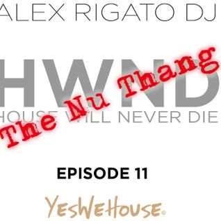 HWND Ep.11 (The Nu Thang) - House Will Never Die (mix & sel by Alex Rigato)