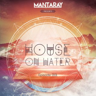 House On Water - Episode 001 (Mixed by Mantaray)
