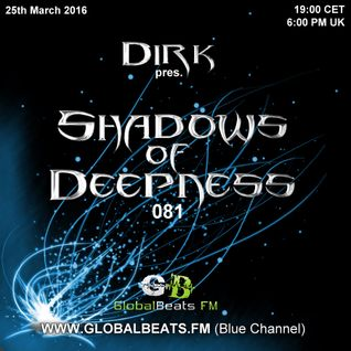 Dirk pres. Shadows Of Deepness 081 (25th March 2016) on GlobalBeats.FM [Blue Channel]