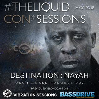 THE LIQUID CON*SESSIONS Drum & Bass Podcast 007 - May 2015 - DESTINATION: NAYAH