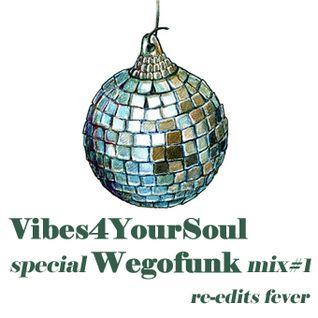 VIBES4YOURSOUL special WEGOFUNK mix#1 - Re-edits Fever