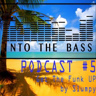 Into The Bass Podcast #5 - Get The Funk Up by Slumpy
