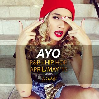 AYO - RNB/HIP HOP APRIL/MAY 2015 music by J. Castell
