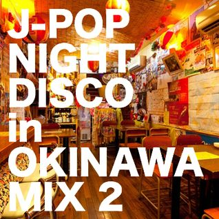 J-POP NIGHT DISCO in OKINAWA MIX 2