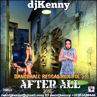 DJ KENNY AFTER ALL DANCEHALL REGGAE MIX VOL 2. SEP 2016