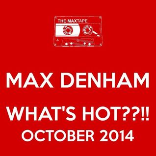 MAX DENHAM - WHATS HOT ???!!! OCTOBER 2014