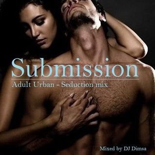 Submission - Adult Urban (Seduction Mix 2014)